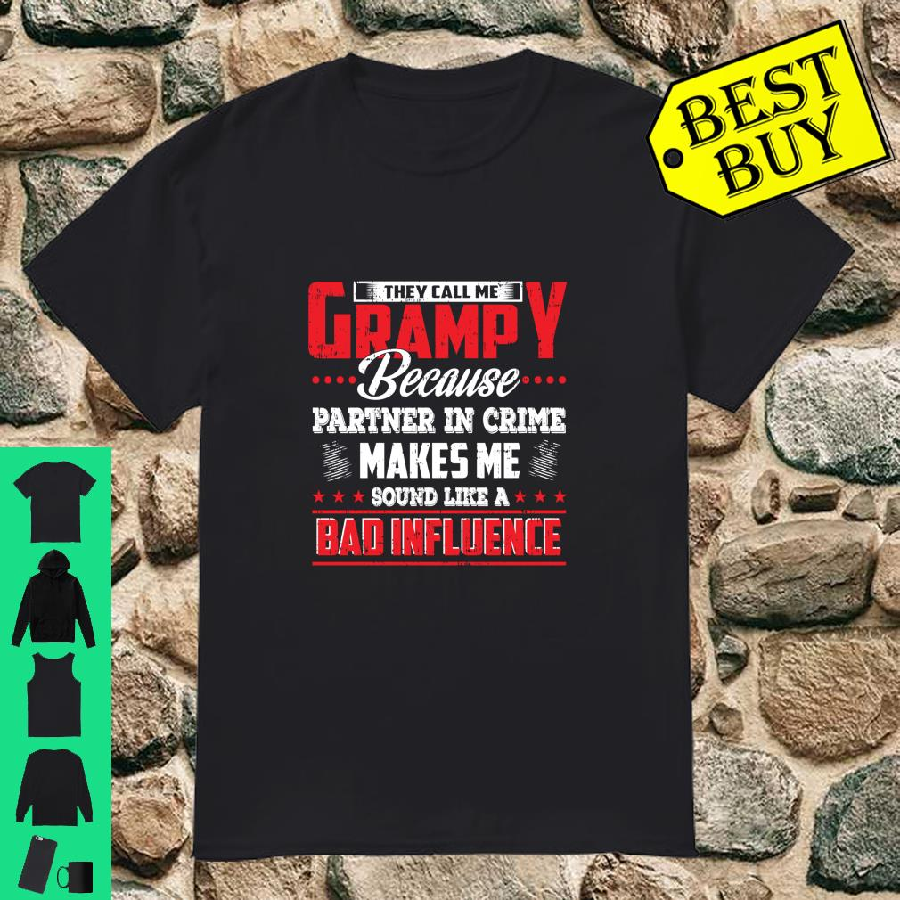 They call me Grampy because Partner in Crime makes me bad unfluence shirt