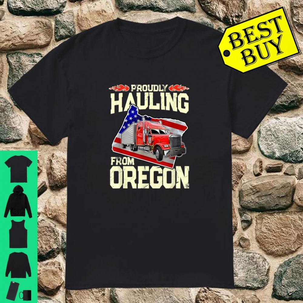 Truck Driver Gifts Trucker Proudly Hauling From Oregon shirt