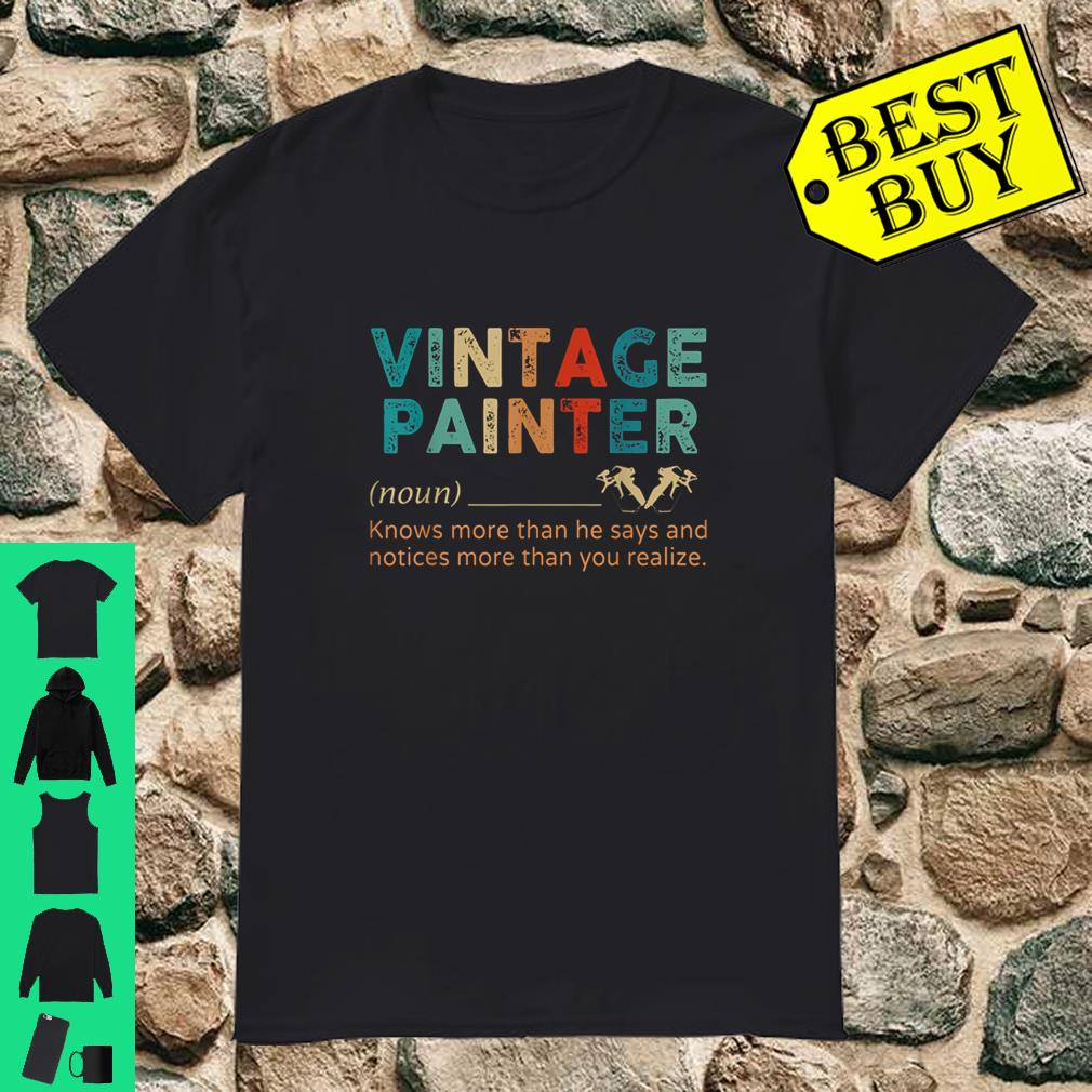 Vintage Painter Knows More Than He Says shirt