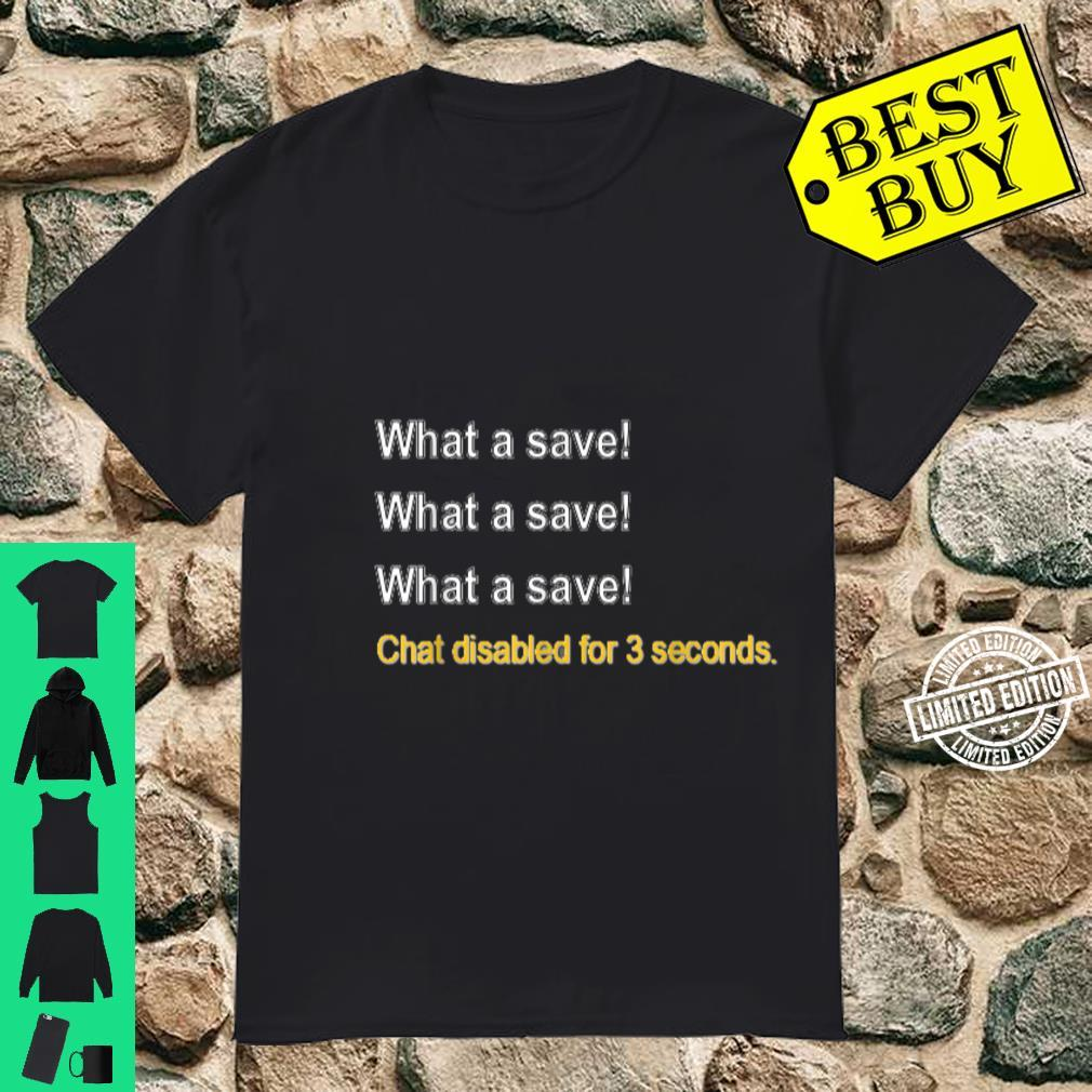 What a save Chat disabled 3 seconds. Shirt