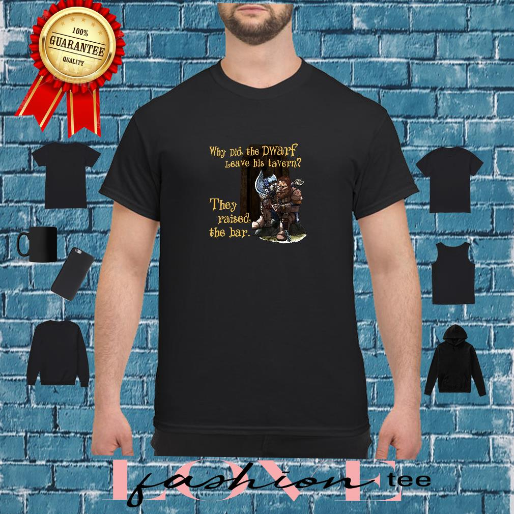 Why did the dwarf leave his tavern they raised the bar shirt