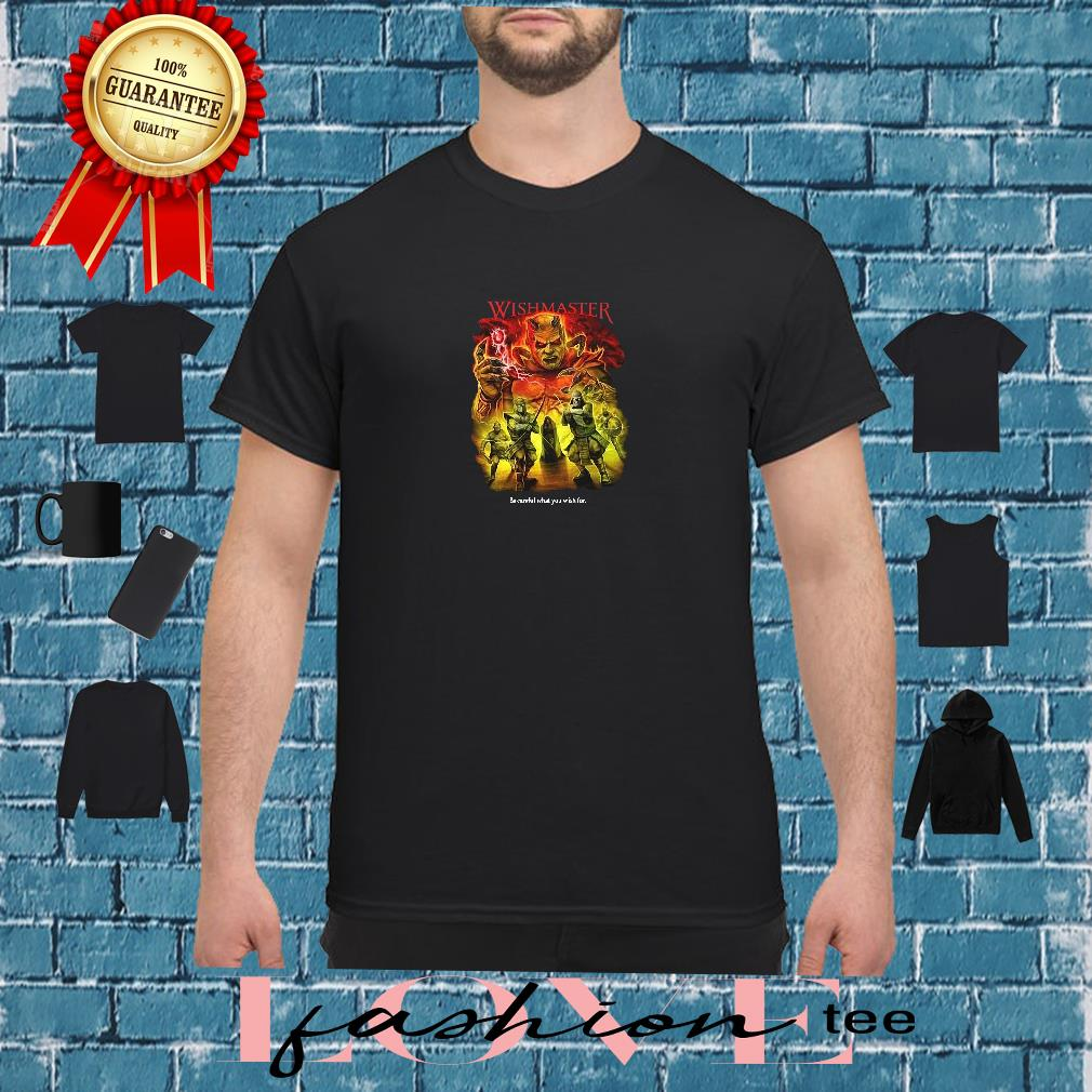Wishmaster be careful what you wish for shirt