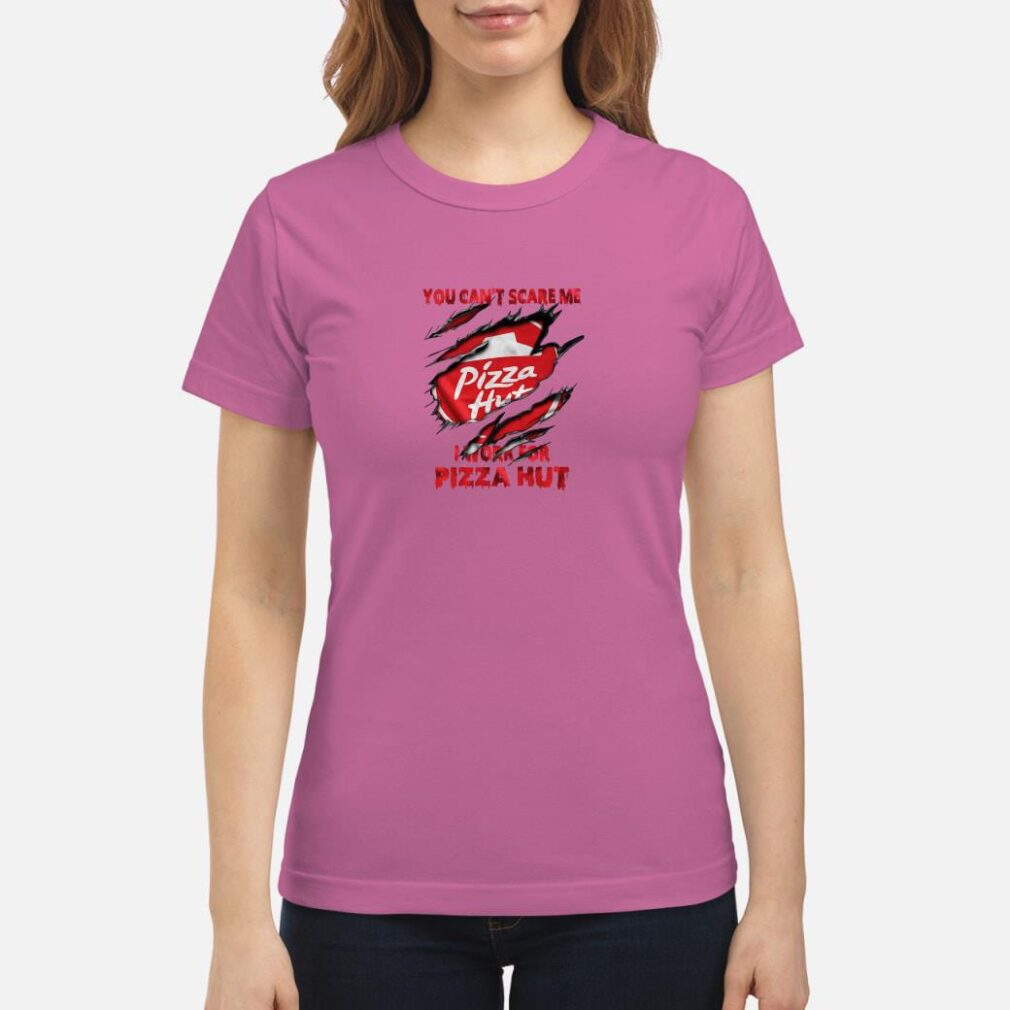 You can't scare me Pizza Hut work for Pizza Hut shirt ladies tee